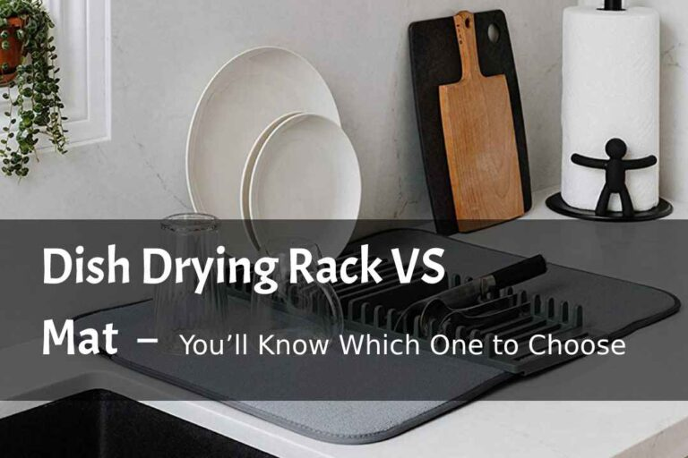 Dish Drying Rack VS Mat – You'll Know Which One to Choose.