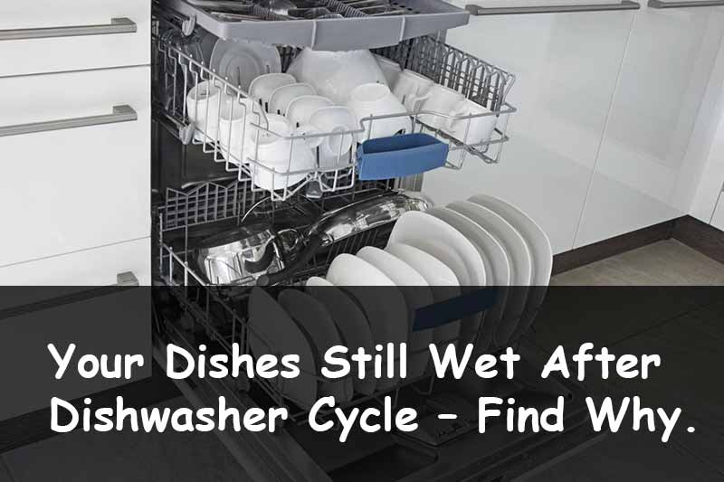 Your Dishes Still Wet After Dishwasher Cycle – Find Why.